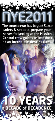 NYE! The countdown has begun! Space cadets & sexbots, prepare yourselves for landing as the Mission Control crew guides us into dock at an incredible destination... 10 YEARS - a DECADE of DECADENCE!